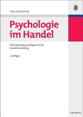 Psychologie Im Handel: Entscheidungsgrundlagen Fur Das Handelsmarketing  by  Hans-Otto Schenk