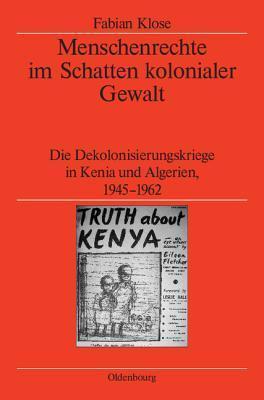 Menschenrechte Im Schatten Kolonialer Gewalt: Die Dekolonisierungskriege In Kenia Und Algerien 1945 1962  by  Fabian Klose