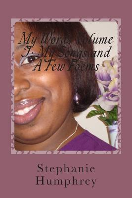 My Words Volume I: My Songs and a Few Poems  by  Stephanie Humphrey