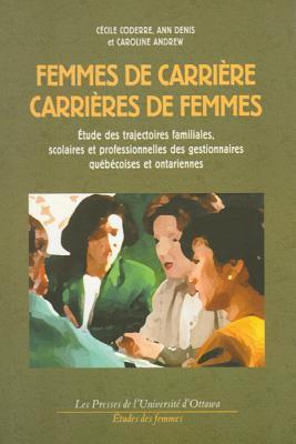 Femmes de Carriere, Carrieres de Femmes: Etude Des Trajectoires Familiales, Scolaires Et Professionnelles Des Gestionnaires Quebecoises Et on  by  Cécile Coderre