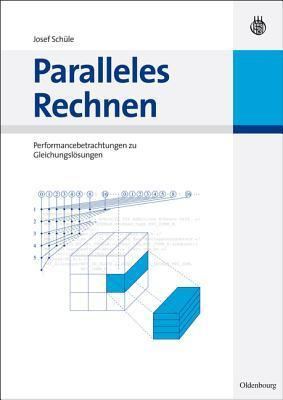 Paralleles Rechnen: Performancebetrachtungen Zu Gleichungslosern  by  Josef Schüle