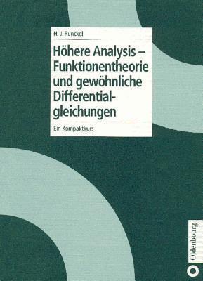 Hohere Analysis - Funktionentheorie Und Gewohnliche Differentialgleichungen: Ein Kompaktkurs  by  Hans-Joachim Runckel