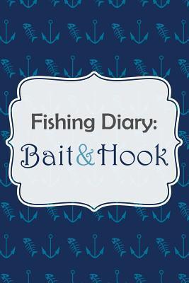 Fishing Diary: Bait & Hook Chiquita Publishing