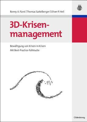 3D-Krisenmanagement: Bewaltigung Von Krisen in Krisen - Mit Best-Practice-Fallstudie  by  Ronny A Furst