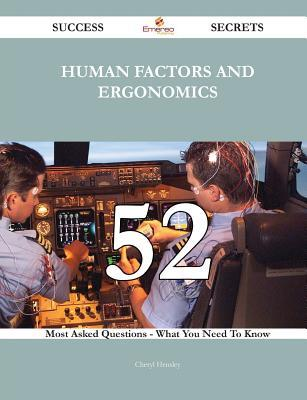 Human Factors and Ergonomics 52 Success Secrets - 52 Most Asked Questions on Human Factors and Ergonomics - What You Need to Know  by  Cheryl Hensley