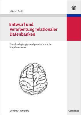 Entwurf Und Verarbeitung Relationaler Datenbanken: Eine Durchgangige Und Praxisorientierte Vorgehensweise  by  Nikolai Preiss