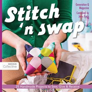 Stitch n Swap: 25 Handmade Projects to Sew, Give & Receive  by  Jake Finch