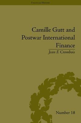 Camille Gutt and Postwar International Finance Jean F Crombois