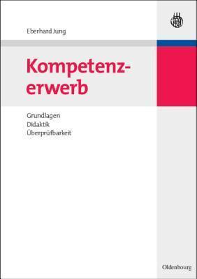 Kompetenzerwerb: Grundlagen, Didaktik, Uberprufbarkeit  by  Eberhard Jung