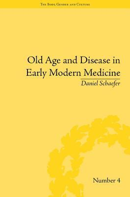 Old Age and Disease in Early Modern Medicine  by  Daniel Schaefer