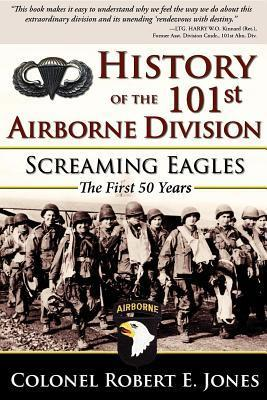 History of the 101st Airborne Division: Screaming Eagles: The First 50 Years Robert    Jones