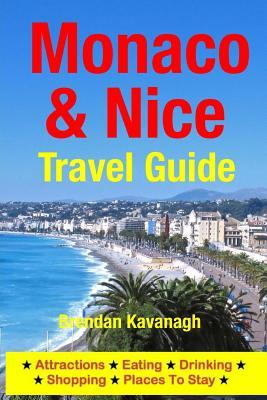 Monaco & Nice Travel Guide - Attractions, Eating, Drinking, Shopping & Places to Stay Brendan Kavanagh