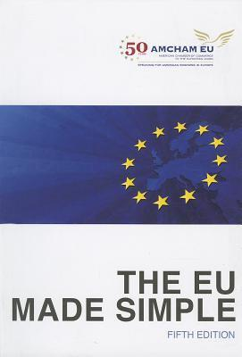 The EU Made Simple American Chamber of Commerce to the European Union