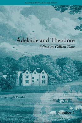 Adelaide and Theodore: By Stephanie-Felicite de Genlis Gillian Dow