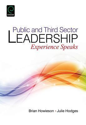 Public and Third Sector Leadership: Experience Speaks Brian Howieson