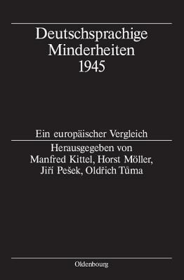 Deutschsprachige Minderheiten 1945: Ein Europaischer Vergleich  by  Manfred Kittel