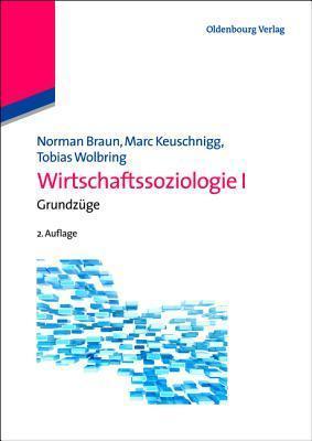 Wirtschaftssoziologie I: Grundzuge Norman Braun
