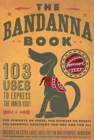The Bandanna Book: 103 Uses to Express the Inner You!  by  Ty Juan Ahn