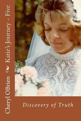 Discovery of Truth (Katies Journey #5)  by  Cheryl OBrien