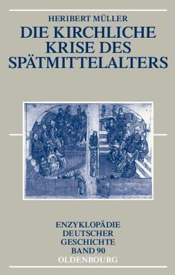 Die Kirchliche Krise Des Spatmittelalters: Schisma, Konziliarismus Und Konzilien Heribert Muller