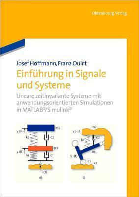Einfuhrung in Signale Und Systeme: Lineare Zeitinvariante Systeme Mit Anwendungsorientierten Simulationen in MATLAB/Simulink Josef Hoffmann