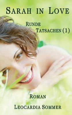 Sarah in Love: Runde Tatsachen (1) Leocardia Sommer