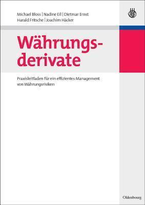 Wahrungsderivate: Praxisleitfaden Fur Ein Effizientes Management Von Wahrungsrisiken  by  Michael Bloss