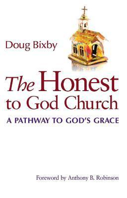 The Honest to God Church: A Pathway to Gods Grace  by  Doug Bixby