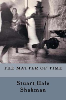 The Matter of Time S. Hale Shakman