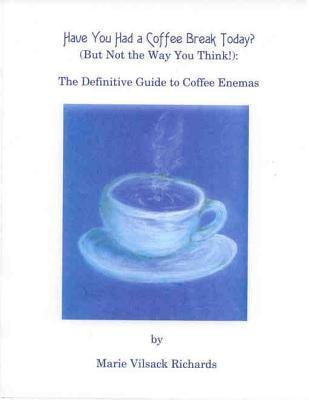 Have You Had a Coffee Break Today? (But Not the Way You Think!)  by  Marie Vilsack Richards
