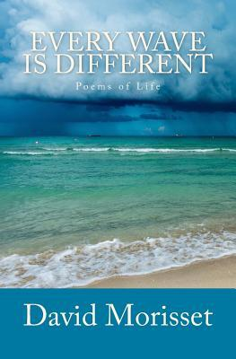 Every Wave Is Different: Poems of Life  by  David Morisset
