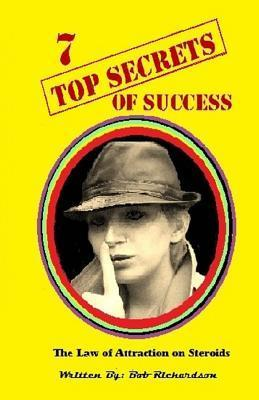7 Top Secrets of Success: 7 Stratigies of Achieving Success in Every Area of Your Life  by  Bob Richardson