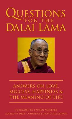Questions for the Dalai Lama: Answers on Love, Success, Happiness, & the Meaning of Life  by  Dede Cummings