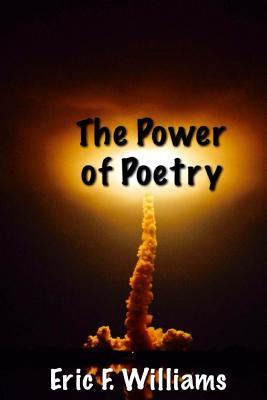 The Power of Poetry: A Collection of Thought Provoking Poetry  by  Eric F Williams