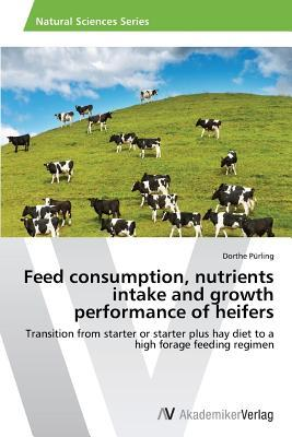 Feed Consumption, Nutrients Intake and Growth Performance of Heifers  by  Purling Dorthe