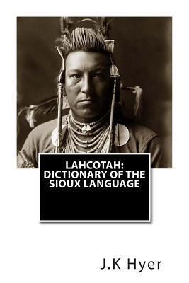 Lahcotah: Dictionary of the Sioux Language J K Hyer