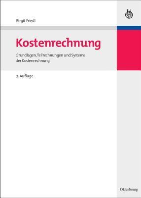 Kostenrechnung. Grundlagen, Teilrechnungen und Systeme der Kostenrechnung  by  Birgit Friedl