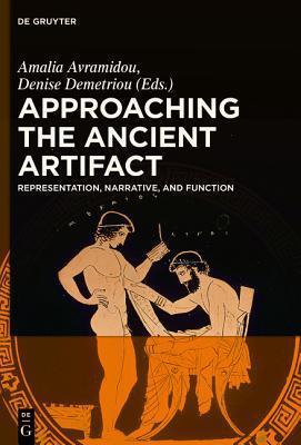 Approaching the Ancient Artifact: Representation, Narrative, and Function  by  Amalia Avramidou