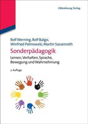 Sonderpadagogik: Lernen, Verhalten, Sprache, Bewegung Und Wahrnehmung  by  Rolf Werning