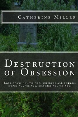 Destruction of Obsession Catherine   Miller