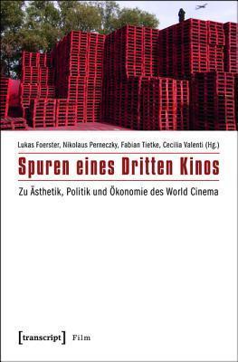Spuren Eines Dritten Kinos: Zu Asthetik, Politik Und Okonomie Des World Cinema  by  Lukas Foerster