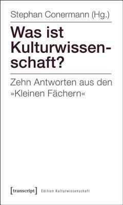Was Ist Kulturwissenschaft?: Zehn Antworten Aus Den -Kleinen Fachern-  by  Stephan Conermann