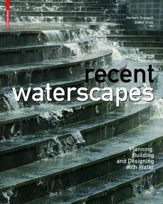 New Waterscapes: Planning, Building and Designing with Water  by  Herbert Dreiseitl