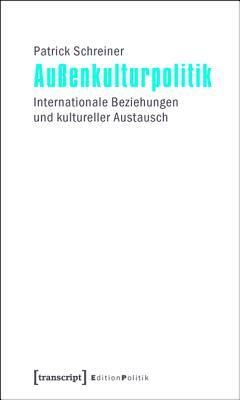 Aussenkulturpolitik: Internationale Beziehungen Und Kultureller Austausch  by  Patrick Schreiner