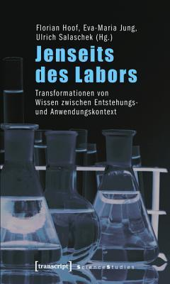 Jenseits Des Labors: Transformationen Von Wissen Zwischen Entstehungs- Und Anwendungskontext  by  Florian Hoof