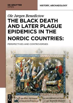 The Black Death and Later Plague Epidemics in the Nordic Countries: Perspectives and Controversies  by  Ole Jørgen Benedictow