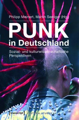 Punk in Deutschland: Sozial- Und Kulturwissenschaftliche Perspektiven  by  Philipp Meinert