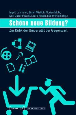 Schone Neue Bildung?: Zur Kritik Der Universitat Der Gegenwart  by  Ingrid Lohmann