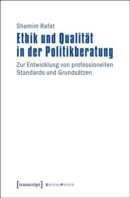 Ethik Und Qualitat in Der Politikberatung: Zur Entwicklung Von Professionellen Standards Und Grundsatzen  by  Shamim Rafat