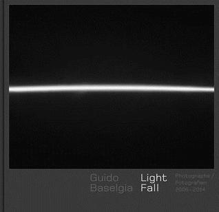 Guido Baselgia - Light Fall: Photographs 2006-2014  by  Nadine Olonetzky